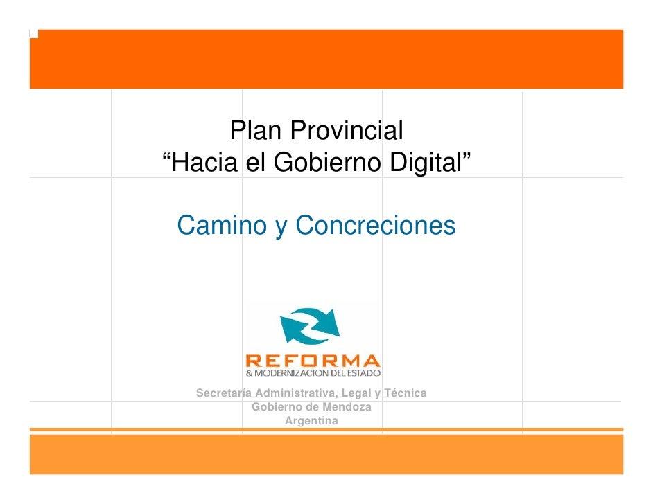 """Plan Provincial""""Hacia el Gobierno Digital"""" Camino y Concreciones  Secretaría Administrativa, Legal y Técnica            Go..."""