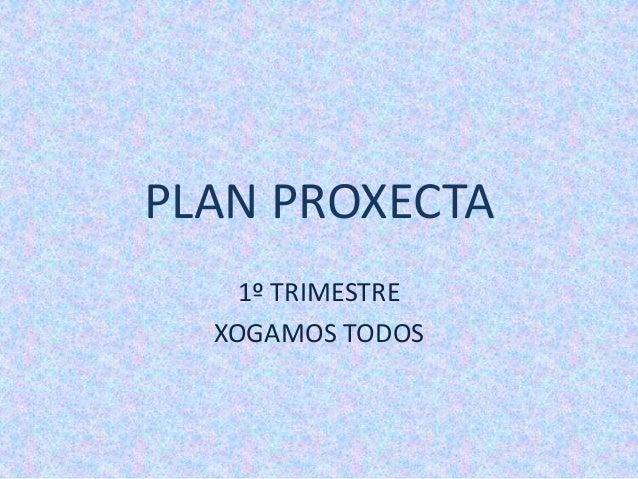 PLAN PROXECTA 1º TRIMESTRE XOGAMOS TODOS