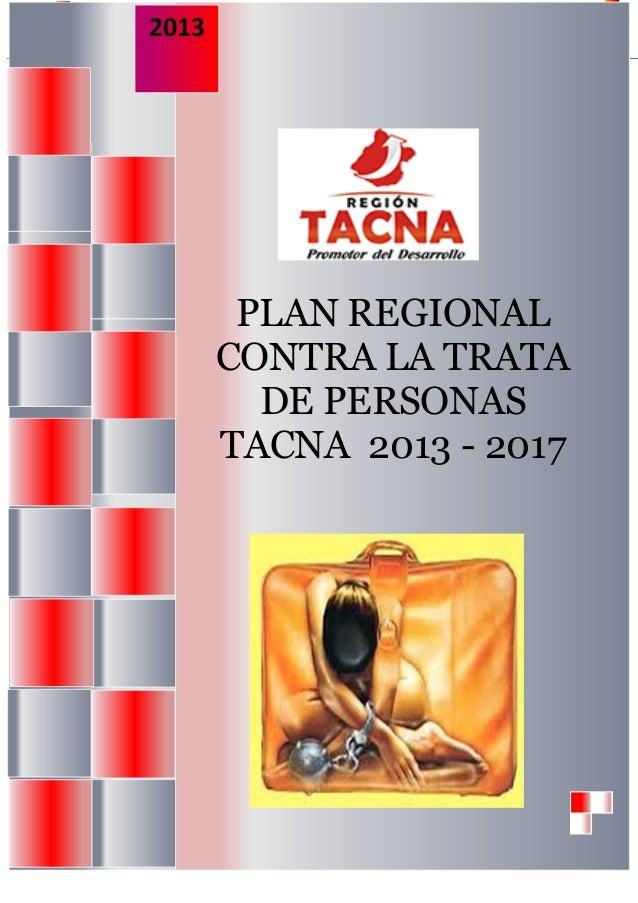 """2013        """"Plan Regional Contra la Trata de Personas Tacna, 2013-2017""""                       PLAN REGIONAL              ..."""