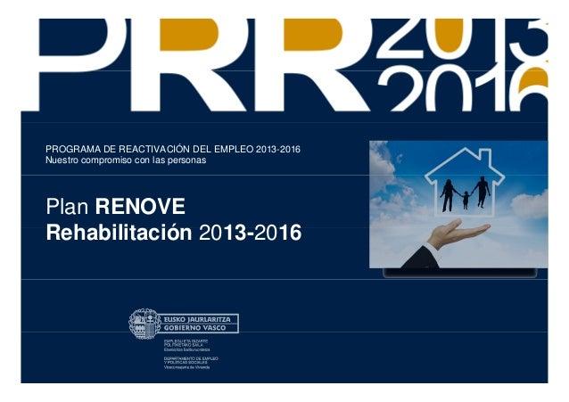 PROGRAMA DE REACTIVACIÓN DEL EMPLEO 2013-2016Nuestro compromiso con las personasPlan RENOVERehabilitación 2013-2016