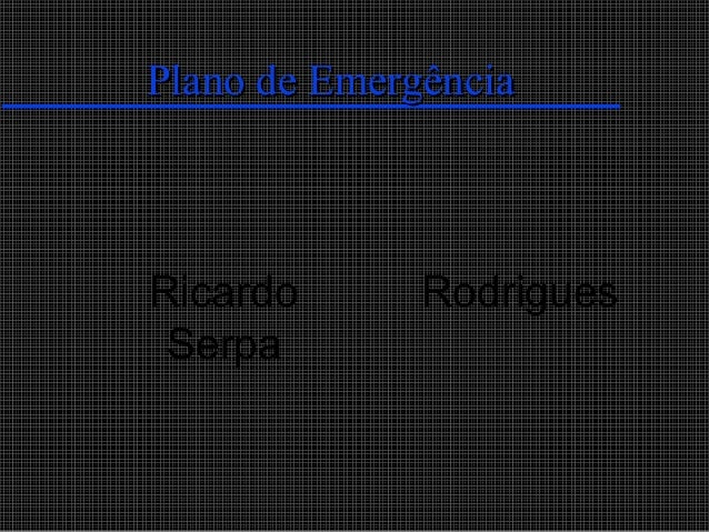 Plano de EmergênciaRicardo       Rodrigues Serpa