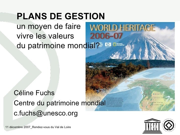 PLANS DE GESTION un moyen de faire  vivre les valeurs  du patrimoine mondial? Céline Fuchs Centre du patrimoine mondial [e...
