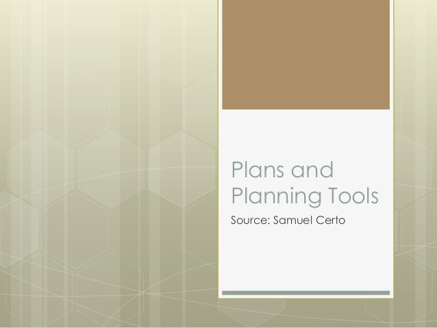 Plans and Planning Tools Source: Samuel Certo