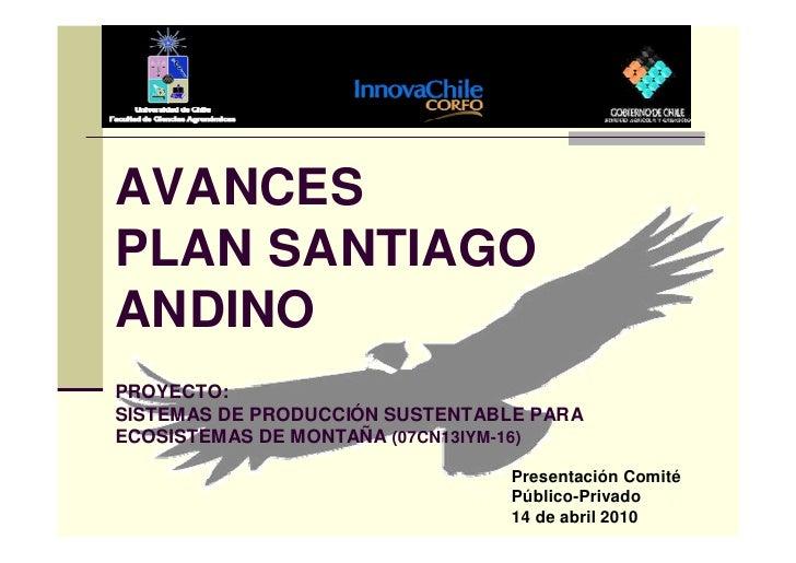 AVANCES PLAN SANTIAGO ANDINO PROYECTO: SISTEMAS DE PRODUCCIÓN SUSTENTABLE PARA ECOSISTEMAS DE MONTAÑA (07CN13IYM-16)      ...