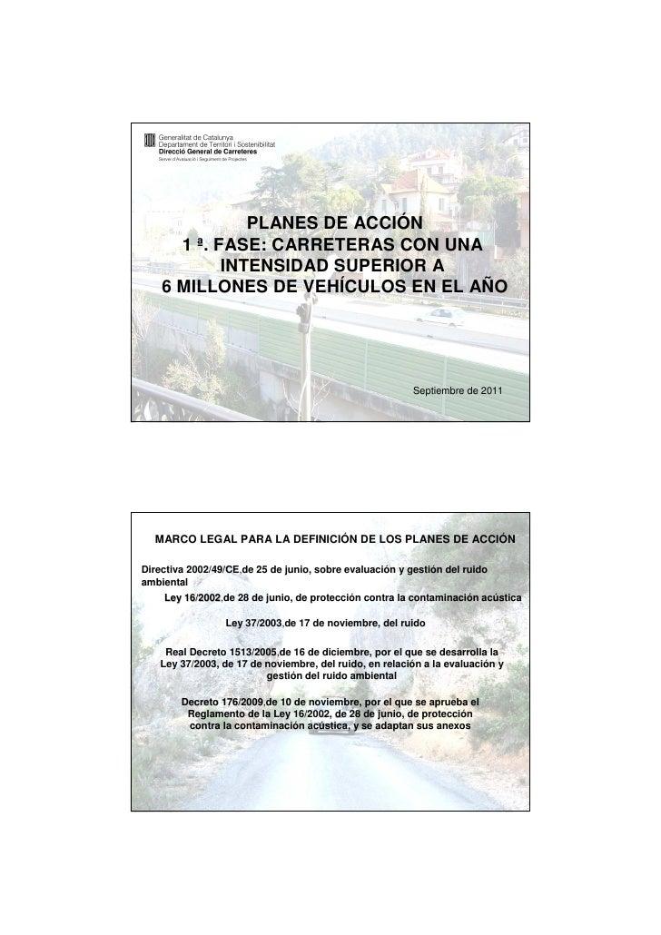 PLANES DE ACCIÓN      1 ª. FASE: CARRETERAS CON UNA            INTENSIDAD SUPERIOR A    6 MILLONES DE VEHÍCULOS EN EL AÑO ...