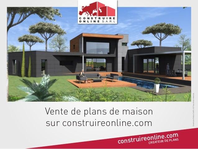 Vente de plans de maison sur construireonline.com . om nlineDcPLANS nstruireoREATEUR E co C  Construire Online S.A.R.L © T...