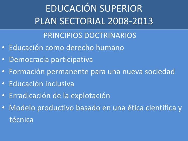 EDUCACIÓN SUPERIORPLAN SECTORIAL 2008-2013<br />                      PRINCIPIOS DOCTRINARIOS<br />Educación como derecho ...
