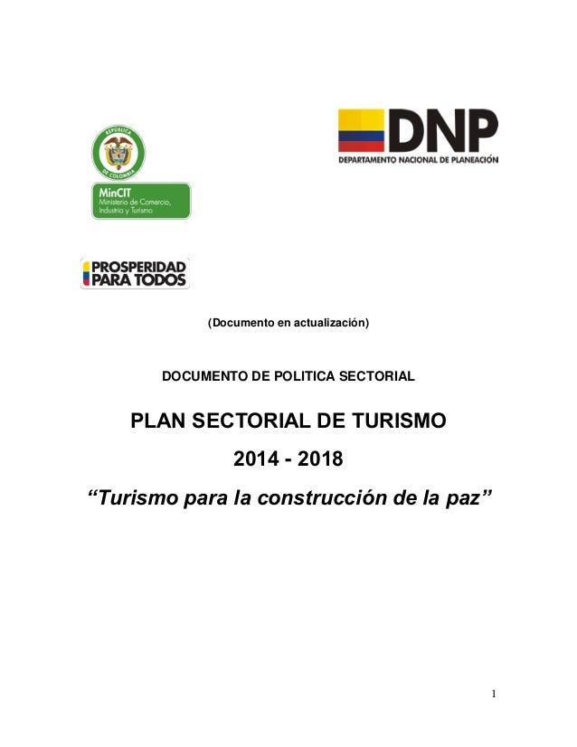 "1 (Documento en actualización) DOCUMENTO DE POLITICA SECTORIAL PLAN SECTORIAL DE TURISMO 2014 - 2018 ""Turismo para la cons..."