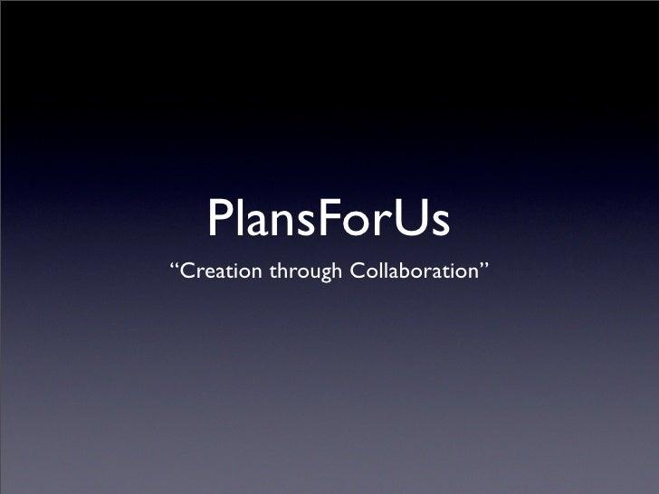 """PlansForUs """"Creation through Collaboration"""""""