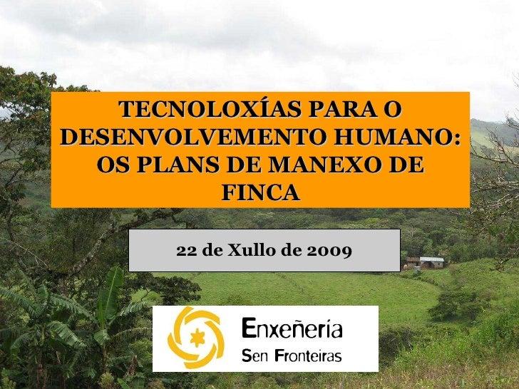 22 de Xullo de 2009 TECNOLOXÍAS PARA O DESENVOLVEMENTO HUMANO: OS PLANS DE MANEXO DE FINCA