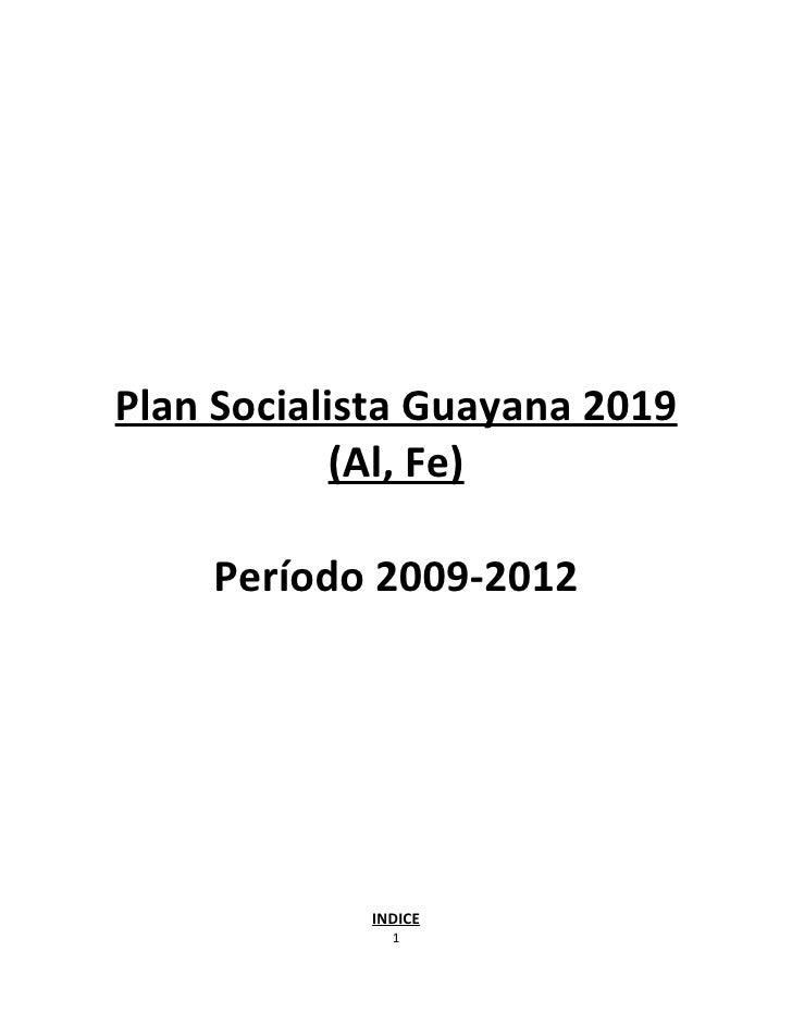 Plan Socialista Guayana 2019             (Al, Fe)      Período 2009-2012                 INDICE               1