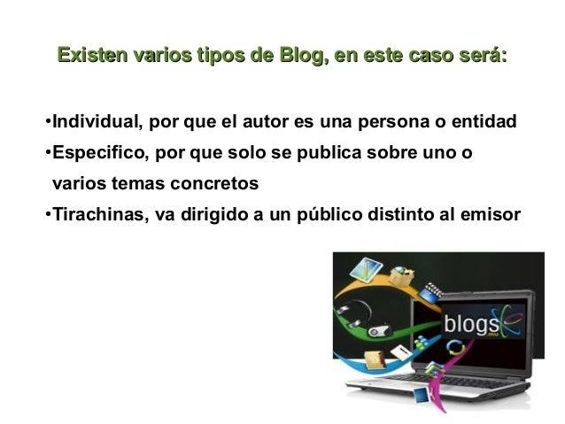 Existen varios tipos de Blog, en este caso será:Individual, por que el autor es una persona o entidad●Especifico, por que ...
