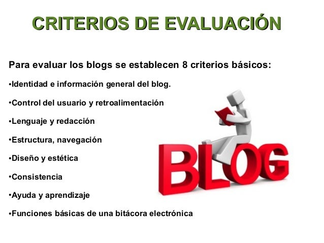 CRITERIOS DE EVALUACIÓNPara evaluar los blogs se establecen 8 criterios básicos:Identidad e información general del blog.●...