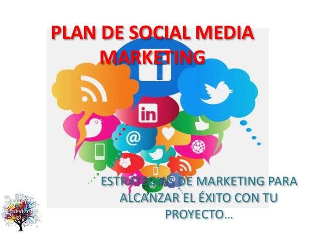 PLAN DE SOCIAL MEDIA MARKETING ESTRATEGIAS DE MARKETING PARA ALCANZAR EL ÉXITO CON TU PROYECTO…