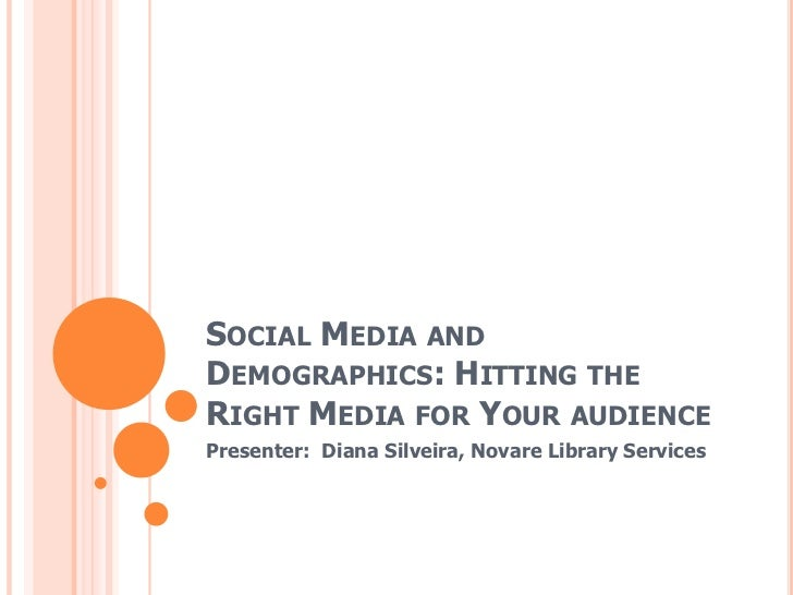 SOCIAL MEDIA ANDDEMOGRAPHICS: HITTING THERIGHT MEDIA FOR YOUR AUDIENCEPresenter: Diana Silveira, Novare Library Services