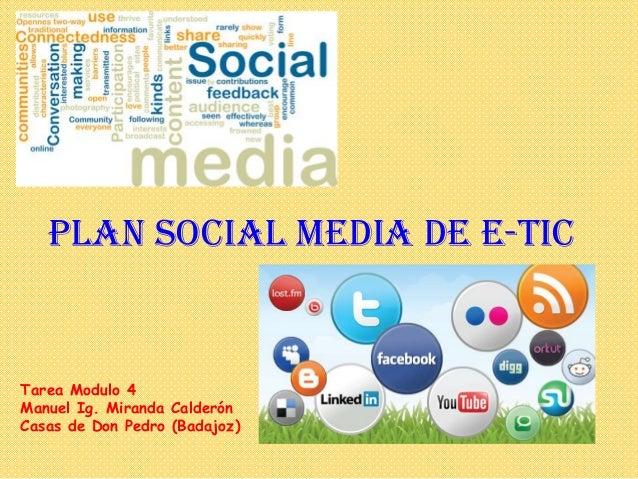 PLAN SOCIAL MEDIA de e-TICTarea Modulo 4Manuel Ig. Miranda CalderónCasas de Don Pedro (Badajoz)