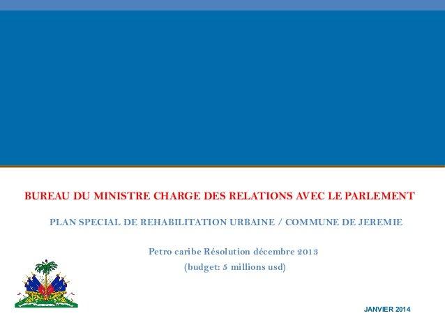 BUREAU DU MINISTRE CHARGE DES RELATIONS AVEC LE PARLEMENT PLAN SPECIAL DE REHABILITATION URBAINE / COMMUNE DE JEREMIE Petr...