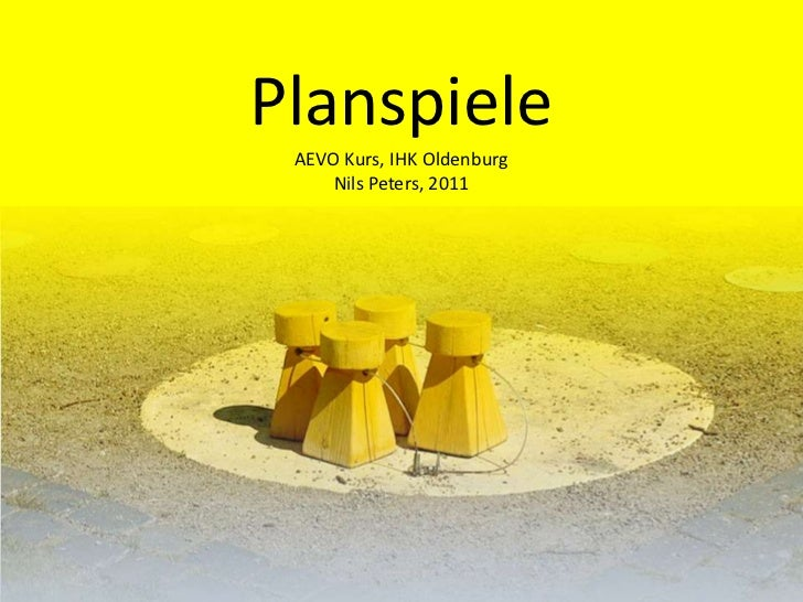 Planspiele<br />AEVO Kurs, IHK Oldenburg<br />Nils Peters, 2011<br />