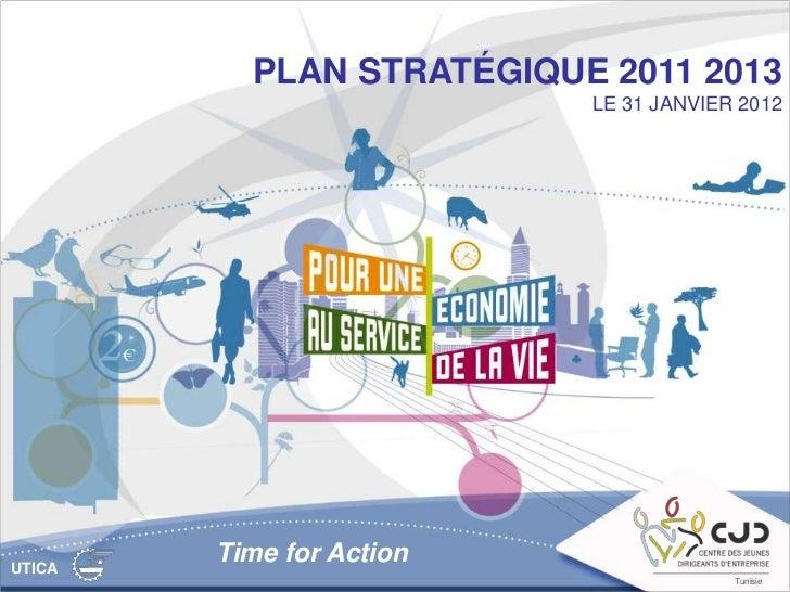 PLAN STRATÉGIQUE 2011 2013                          LE 31 JANVIER 2012UTICA        Time for Action                        ...