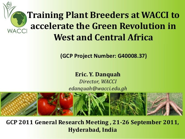 Training Plant Breeders at WACCI toaccelerate the Green Revolution inWest and Central AfricaEric. Y. DanquahDirector, WACC...