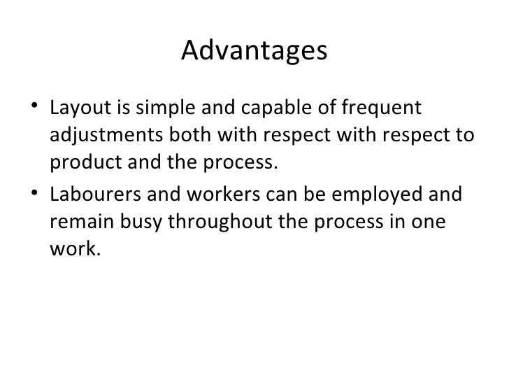 Advantages• Layout is simple and capable of frequent  adjustments both with respect with respect to  product and the proce...