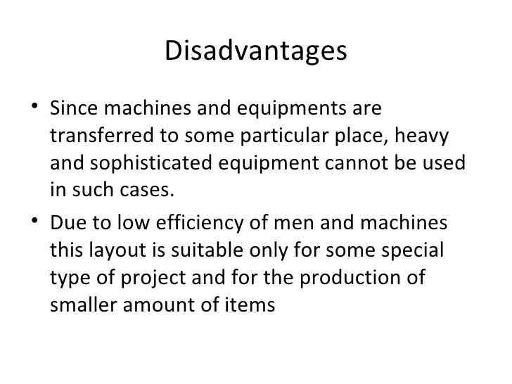 Disadvantages• Since machines and equipments are  transferred to some particular place, heavy  and sophisticated equipment...