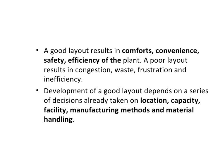 • A good layout results in comforts, convenience,  safety, efficiency of the plant. A poor layout  results in congestion, ...
