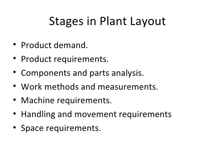Stages in Plant Layout•   Product demand.•   Product requirements.•   Components and parts analysis.•   Work methods and m...