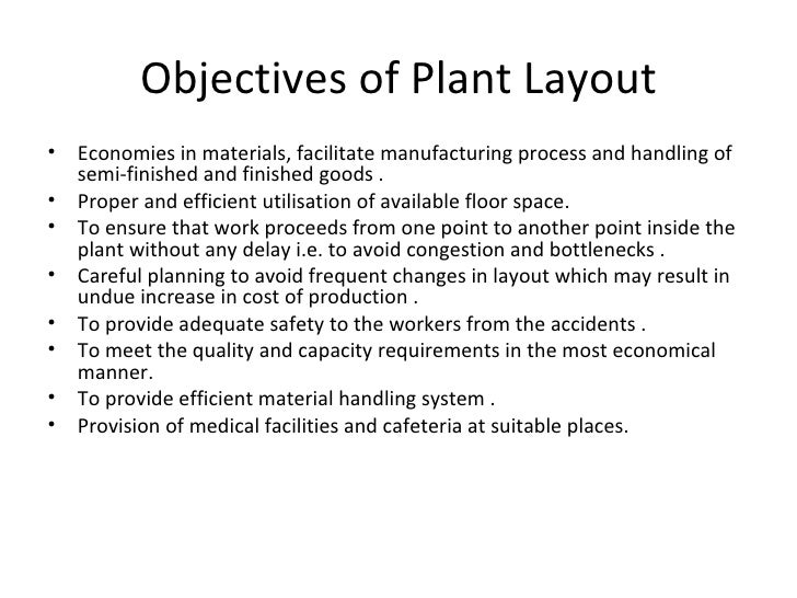 Objectives of Plant Layout•   Economies in materials, facilitate manufacturing process and handling of    semi-finished an...