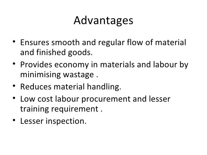 Advantages• Ensures smooth and regular flow of material  and finished goods.• Provides economy in materials and labour by ...