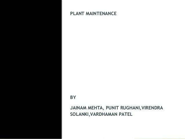 PLANT MAINTENANCE BY JAINAM MEHTA, PUNIT RUGHANI,VIRENDRA SOLANKI,VARDHAMAN PATEL