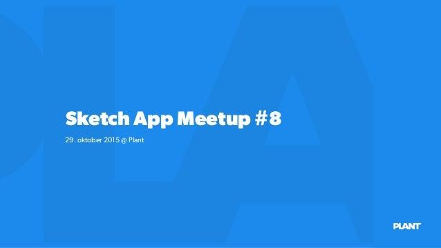 Sketch App Meetup #8 29. oktober 2015 @ Plant