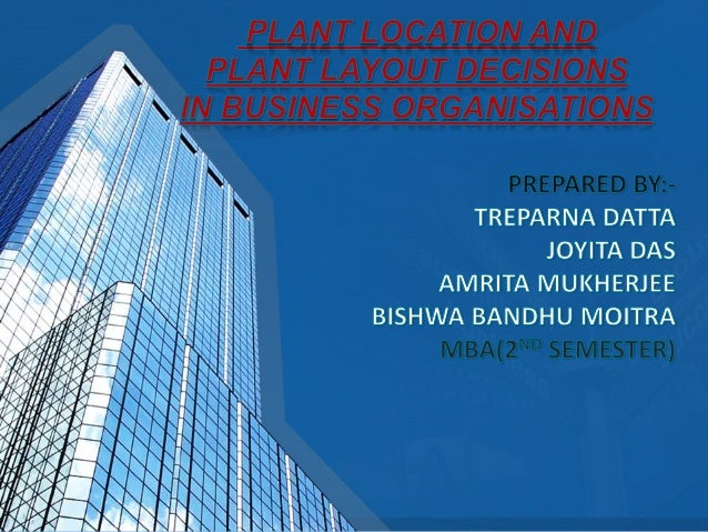  Introduction  Factors affecting plant location decisions  Study of plant locations of three business organizations  A...