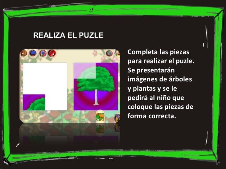 REALIZA EL PUZLE Completa las piezas para realizar el puzle. Se presentarán imágenes de árboles y plantas y se le pedirá a...