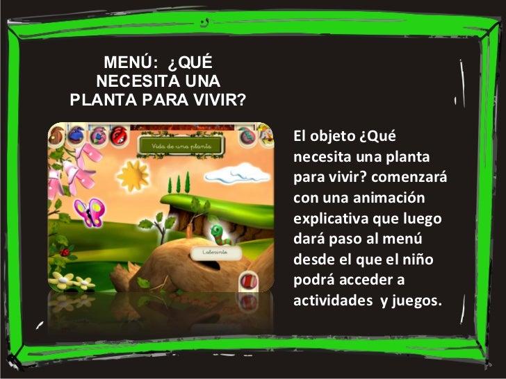 MENÚ:  ¿QUÉ NECESITA UNA PLANTA PARA VIVIR? El objeto ¿Qué necesita una planta para vivir? comenzará con una animación exp...