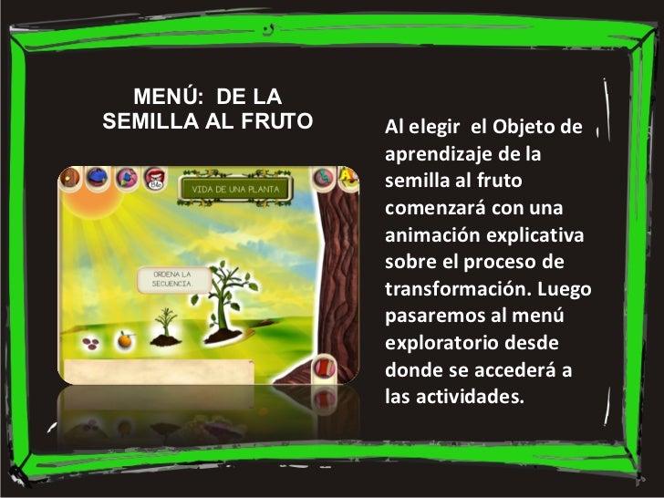 MENÚ:  DE LA SEMILLA AL FRUTO Al elegir  el Objeto de aprendizaje de la semilla al fruto comenzará con una animación expli...