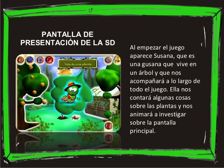 PANTALLA DE PRESENTACIÓN DE LA SD Al empezar el juego aparece Susana, que es una gusana que  vive en un árbol y que nos ac...