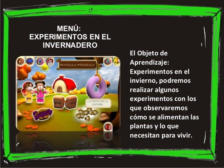 MENÚ:  EXPERIMENTOS EN EL INVERNADERO El Objeto de Aprendizaje: Experimentos en el invierno, podremos realizar algunos exp...