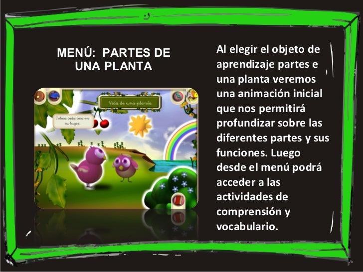 MENÚ:  PARTES DE UNA PLANTA Al elegir el objeto de aprendizaje partes e una planta veremos una animación inicial que nos p...