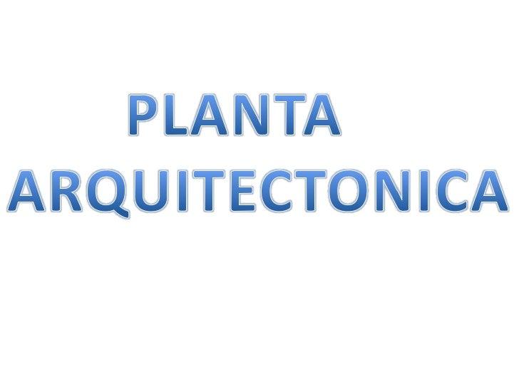 Que es una planta arquitectónica Es una vista ortogonal (0 o 90 ) que ubica al observador en una vista paralela a 1.40mts ...