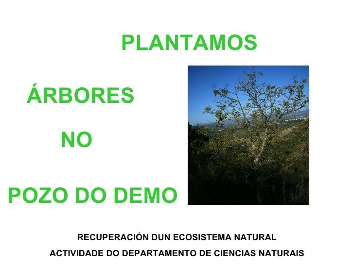PLANTAMOS ÁRBORES POZO DO DEMO RECUPERACIÓN DUN ECOSISTEMA NATURAL ACTIVIDADE DO DEPARTAMENTO DE CIENCIAS NATURAIS NO