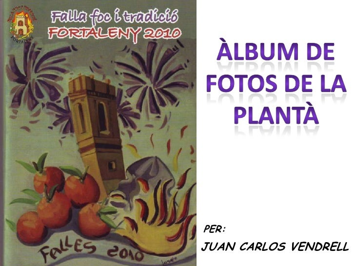 ÀLBUM DE FOTOS DE LA PLANTÀ<br />PER:<br />JUAN CARLOS VENDRELL<br />