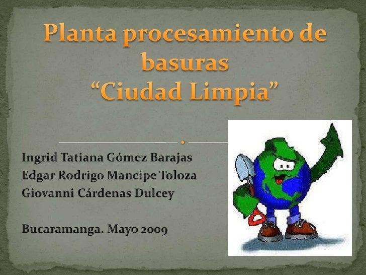 """La empresa de procesamiento de basuras """"Ciudad     Limpia""""    tiene     como    misión recolectar, albergar y procesar las..."""