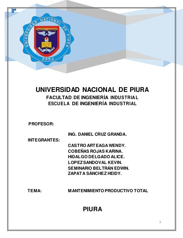 1 UNIVERSIDAD NACIONAL DE PIURA FACULTAD DE INGENIERÍA INDUSTRIAL ESCUELA DE INGENIERÍA INDUSTRIAL PROFESOR: ING. DANIEL C...