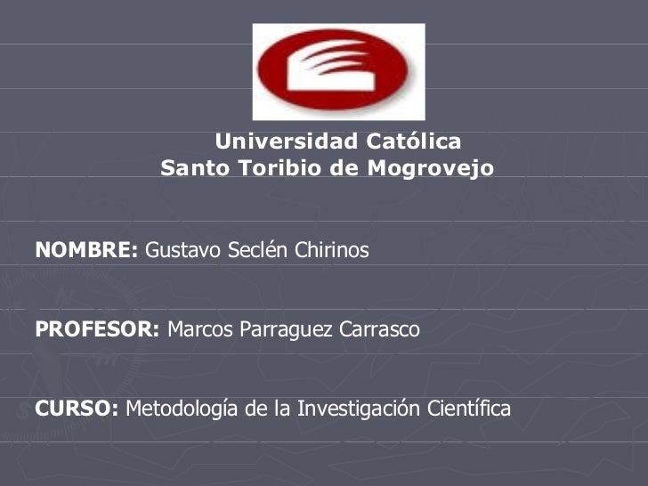 Universidad Católica Santo Toribio de Mogrovejo NOMBRE:  Gustavo Seclén Chirinos PROFESOR:  Marcos Parraguez Carrasco CURS...