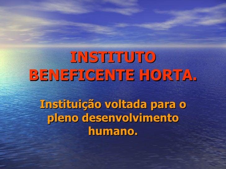 INSTITUTO BENEFICENTE HORTA. Instituição voltada para o pleno desenvolvimento humano.