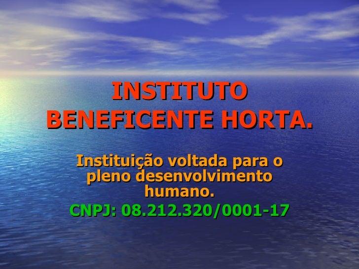 INSTITUTO BENEFICENTE HORTA. Instituição voltada para o pleno desenvolvimento humano. CNPJ: 08.212.320/0001-17