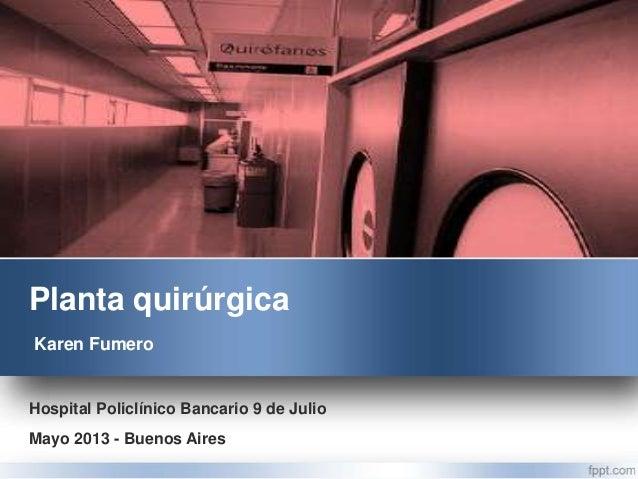 Planta quirúrgica Hospital Policlínico Bancario 9 de Julio Karen Fumero Mayo 2013 - Buenos Aires