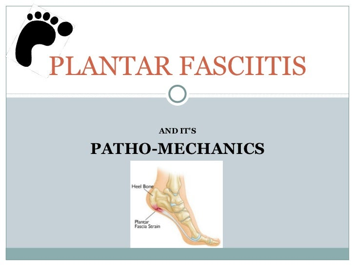 AND IT'S PATHO-MECHANICS PLANTAR FASCIITIS