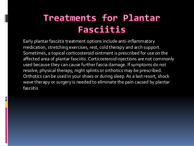 the symptoms and treatment of plantar fasciitis The treatment of plantar fasciitis is a slow process, most cases are resolved in about a year it is only when the more conservative approach hasn't worked, that you may need surgery we hope that this article has been helpful, if you think you have plantar fasciitis then seek medical advice as soon as possible to start getting treatment.